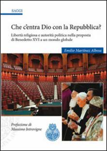 Criticalwinenotav.it Che c'entra Dio con la Repubblica? Libertà religiosa e autorità politica nella proposta di Benedetto XVI a un mondo globale Image