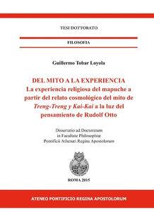 Del mito a la experiencia. La experiencia religiosa del mapuche a partir del relato cosmológico del mito de Treng-treng y Kay-kay a la luz del pensamiento de...