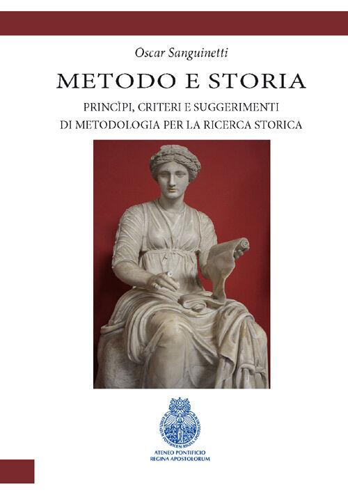 Metodologia e storia. Principi, criteri e suggerimenti di metodologia per la ricerca storica