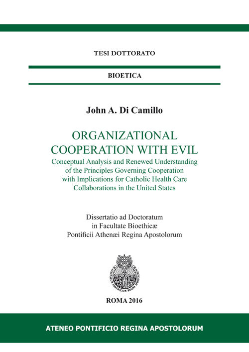 Organizational cooperation with evil. Conceptual analysis and renewed understanding of the principles governing cooperation with implications for Catholic...
