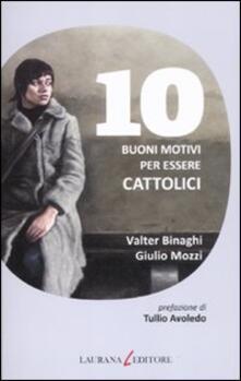 10 buoni motivi per essere cattolici - Valter Binaghi,Giulio Mozzi - copertina