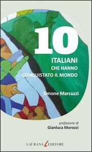 10 italiani che hanno conquistato il mondo