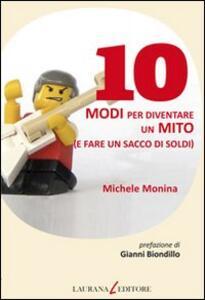 Libro 10 modi per diventare un mito (e fare un sacco di soldi) Michele Monina