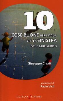 10 cose buone per l'Italia che la Sinistra deve fare subito - Giuseppe Civati - copertina