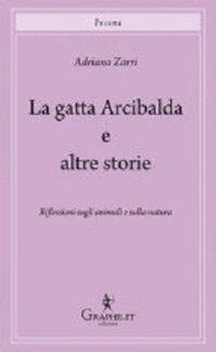 La gatta Arcibalda e altre storie. Riflessioni sugli animali e sulla natura