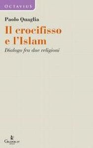 Il crocifisso e l'Islam. Dialogo fra due religioni