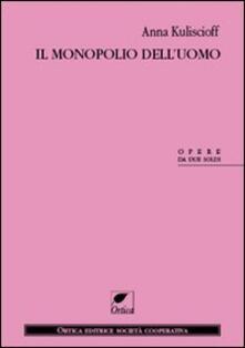 Il monopolio dell'uomo - Anna Kuliscioff - copertina