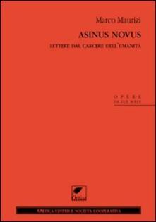 Asinus novus. Lettere dal carcere dell'umanità - Marco Maurizi - copertina