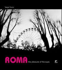 Roma. The pleasure of the eyes. Ediz. italiana