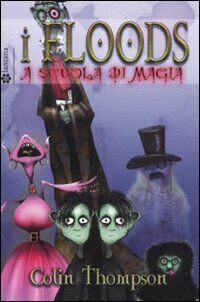 A scuola di magia. I Floods. Vol. 2