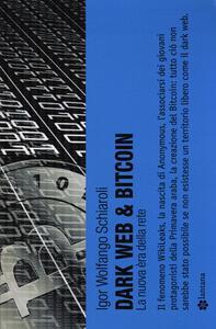 Dark web & bitcoin. La nuova era della rete
