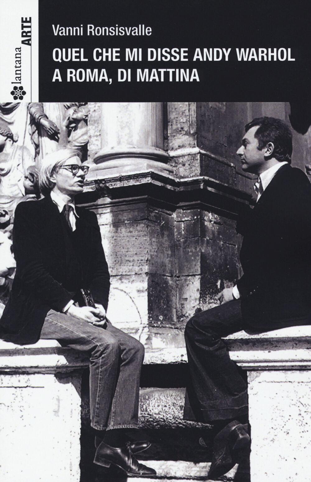 Quel che mi disse Andy Warhol a Roma, di mattina. Ediz. italiana e inglese