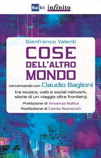 Cose dell'altro mondo. Conversando con Claudio Baglioni tra musica, Web e social network, storie di un viaggio oltre frontier@