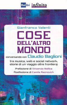 Cose dellaltro mondo. Conversando con Claudio Baglioni tra musica, Web e social network, storie di un viaggio oltre frontier@.pdf