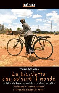 La bicicletta che salverà il mondo. La lotta alla fame raccontata da un sellino