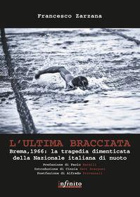 L' ultima bracciata. Brema, 1966. La tragedia dimenticata della nazionale italiana di nuoto