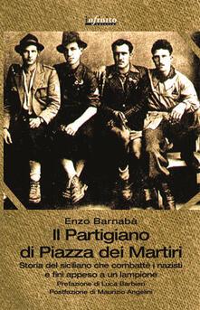Il partigiano di piazza Dei Martiri. Storia del siciliano che combatté i nazisti e finì appeso a un lampione