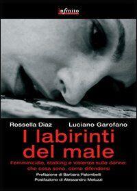 I labirinti del male. Femminicidio, stalking e violenza sulle donne in Italia: che cosa sono, come difendersi