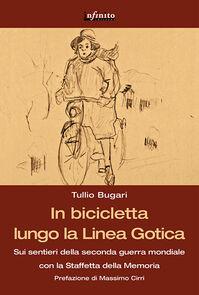 In bicicletta lungo la linea gotica. Sui sentieri della seconda guerra mondiale con la staffetta della memoria