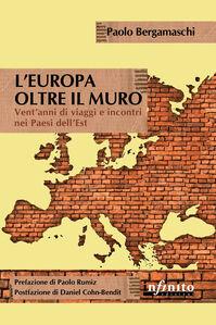 L' Europa oltre il muro. Cronache controcorrente di un diplomatico indipendente