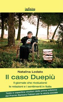 Il caso Duepiù. Il giornale che rivoluzionò le relazioni e i sentimenti in Italia - Natalina Lodato - copertina