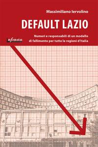 Default Lazio. La bancarotta economica e morale di una regione, un modello di fallimento per l'intera Italia