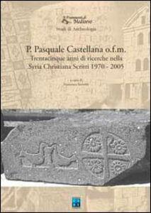 P. Pasquale Castellana o.f.m. Trentacinque anni di ricerche nella Syria christiana. Scritti 1970-2005