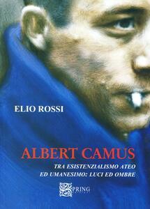 Albert Camus tra esistenzialismo ateo ed umanesimo. Luci ed ombre