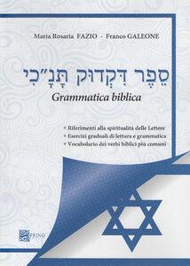Grammatica ebraica. Riferimenti alla spiritualità delle lettere. Esercizi graduali di letture e grammatica. Vocabolario dei verbi biblici più comuni