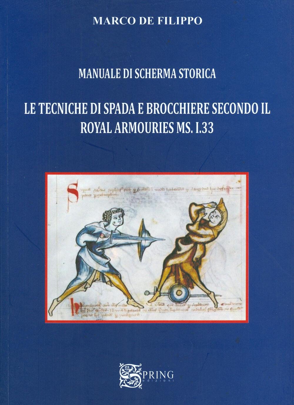 Manuale di scherma storica. Le tecniche di spada e brocchiere secondo il Royal Armouries ms. I.33