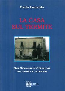 La casa sul Termite. San Giovanni di Ceppaloni tra storia e leggenda