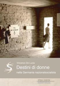 Libro Destini di donne nella Germania nazionalsocialista Vincenzo De Lucia