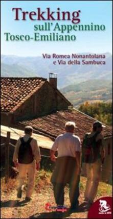 Trekking sull'appennino tosco-emiliano. Via Romea Nonantolana e via della Sambuca - Pietro Balletti,Silvano Bonaiuti - copertina