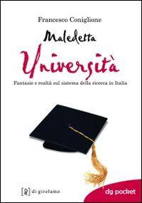 Maledetta università. Fantasie e realtà sul sistema della ricerca in Italia