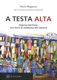 A testa alta. Federico Del Prete: una storia di resistenza alla camorra - Paolo Miggiano - copertina