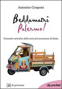 Beddamatri Palermo! Cronache satiriche della città più incasinata di Italia
