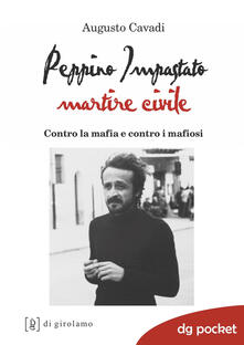 Peppino Impastato martire civile. Contro la mafia e contro i mafiosi - Augusto Cavadi - copertina