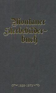 Montaner Sterbebilderbuch. Sterbebilder aus der Pfarre montan von 1858-2012