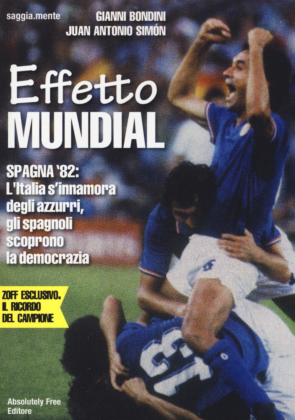 Effetto Mundial. Spagna '82. L'Italia s'innamora degli azzurri, gli spagnoli scoprono la democrazia