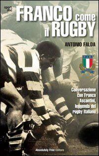 Franco come il rugby. Conversazione con Franco Ascantini, leggenda del rugby italiano
