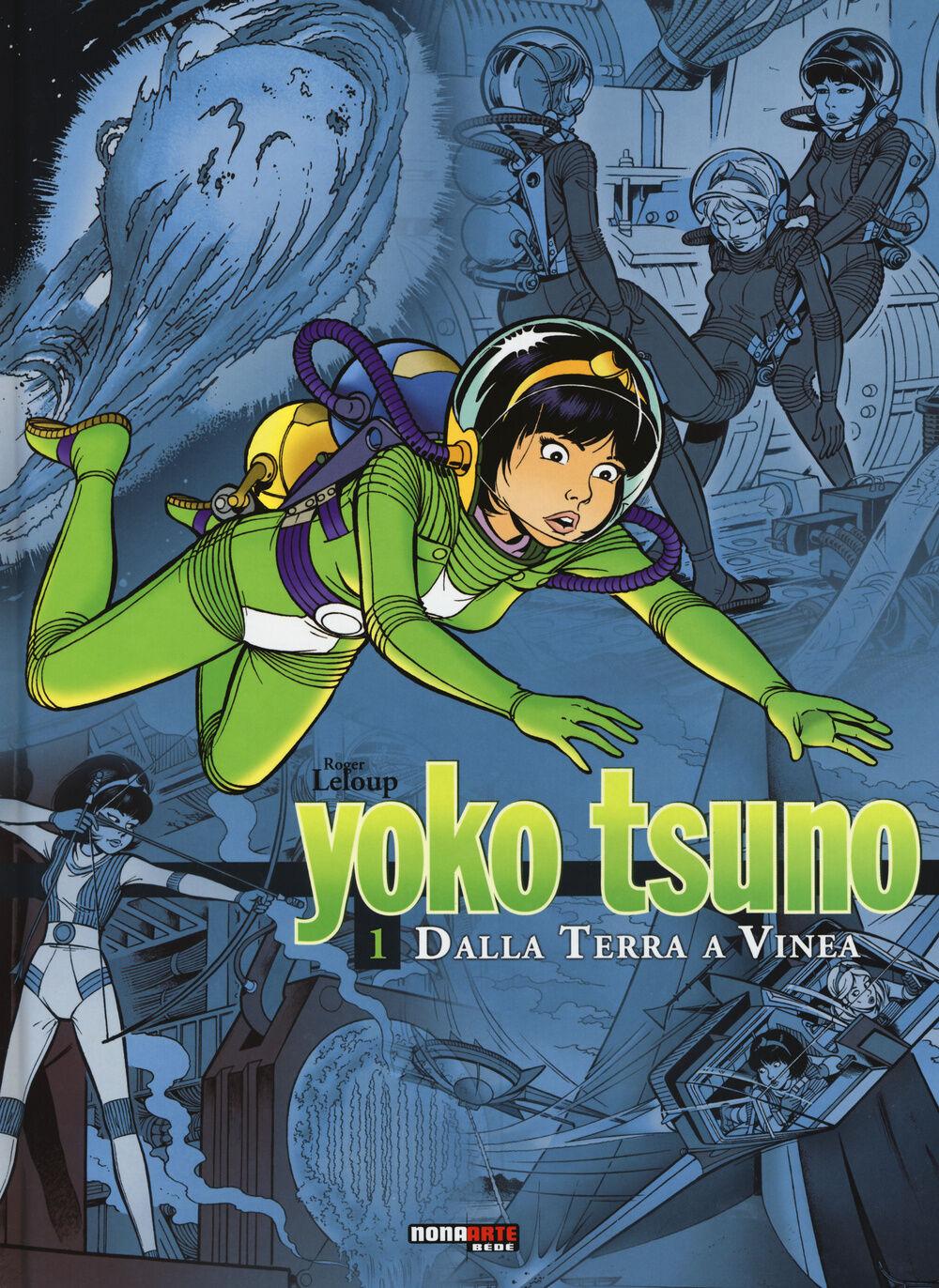 Dalla Terra a Vinea. Yoko Tsuno. L'integrale. Vol. 1