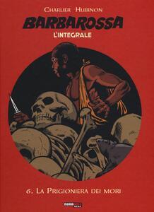 La prigioniera dei mori. Barbarossa. L'integrale. Vol. 6