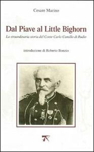 Dal Piave al Little Bighorn. La straordinaria storia del conte Carlo Camillo di Rudio