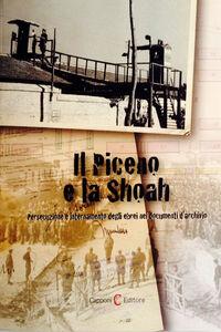 Il Piceno e la Shoah. Persecuzione e internamento degli ebrei nei documenti d'archivio