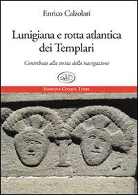 Lunigiana e rotta atlantica dei templari. Contributo alla storia della navigazione