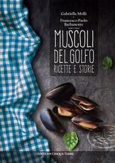 Libro Muscoli del golfo. Ricette e storie Gabriella Molli Francesco P. Barbanente