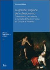 La grande stagione del collezionismo Mecenati, accademie e mercato dell'arte in Sicilia tra Cinque e Seicento