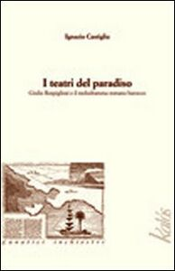 I teatri del paradiso Giulio Rospigliosi e il melodramma barocco romano
