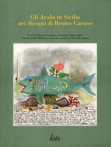 Gli arabi in Sicilia nei disegni di Bruno Caruso con brani dalla biblioteca arabo-sicula di Michele Amari