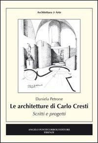 Le architetture di Carlo Cresti. Scritti e progetti